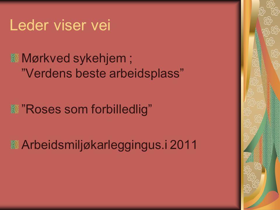 """Leder viser vei Mørkved sykehjem ; """"Verdens beste arbeidsplass"""" """"Roses som forbilledlig"""" Arbeidsmiljøkarleggingus.i 2011"""