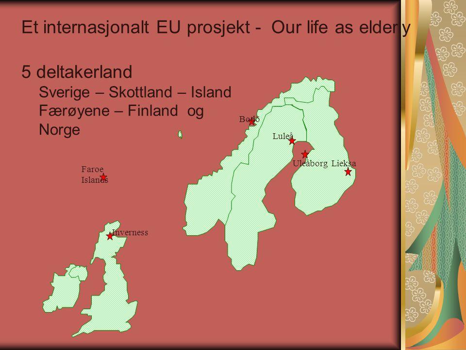Et internasjonalt EU prosjekt - Our life as elderly 5 deltakerland Sverige – Skottland – Island Færøyene – Finland og Norge Faroe Islands Luleå Bodö U