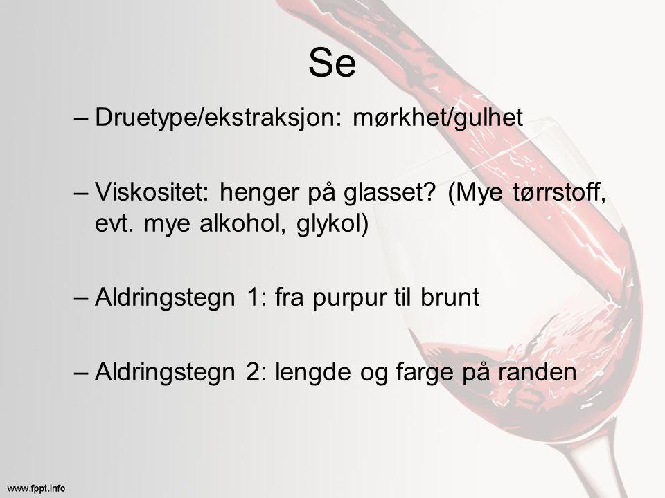Se –Druetype/ekstraksjon: mørkhet/gulhet –Viskositet: henger på glasset? (Mye tørrstoff, evt. mye alkohol, glykol) –Aldringstegn 1: fra purpur til bru