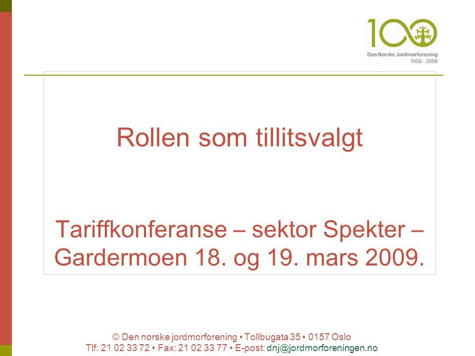 © Den norske jordmorforening Tollbugata 35 0157 Oslo Tlf: 21 02 33 72 Fax: 21 02 33 77 E-post: dnj@jordmorforeningen.no Rollen som tillitsvalgt Tariff