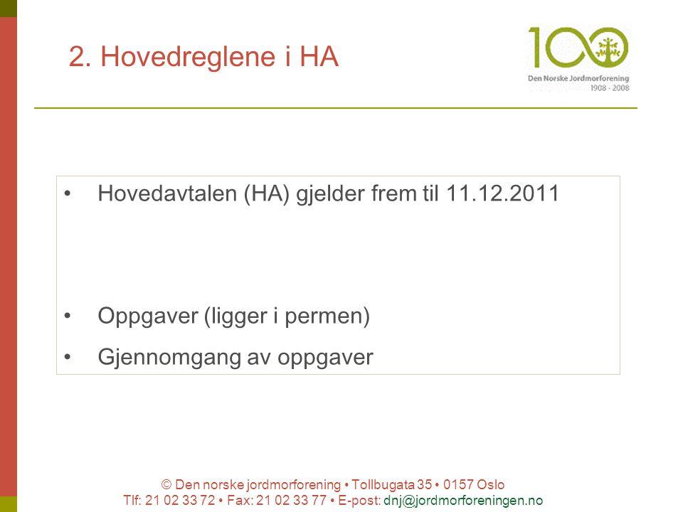 © Den norske jordmorforening Tollbugata 35 0157 Oslo Tlf: 21 02 33 72 Fax: 21 02 33 77 E-post: dnj@jordmorforeningen.no 2. Hovedreglene i HA Hovedavta