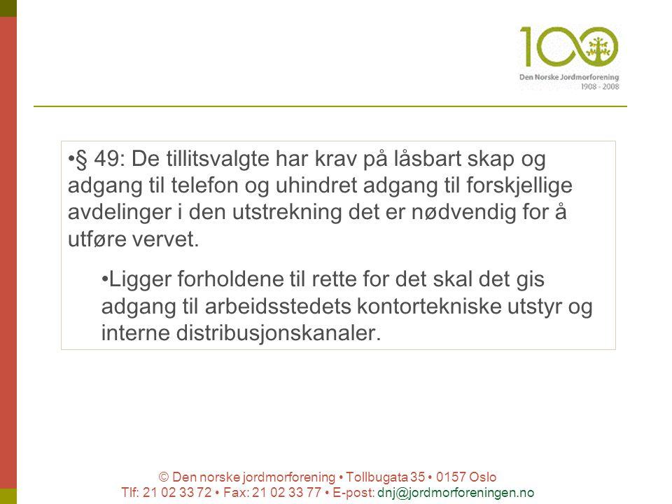 © Den norske jordmorforening Tollbugata 35 0157 Oslo Tlf: 21 02 33 72 Fax: 21 02 33 77 E-post: dnj@jordmorforeningen.no § 49: De tillitsvalgte har kra