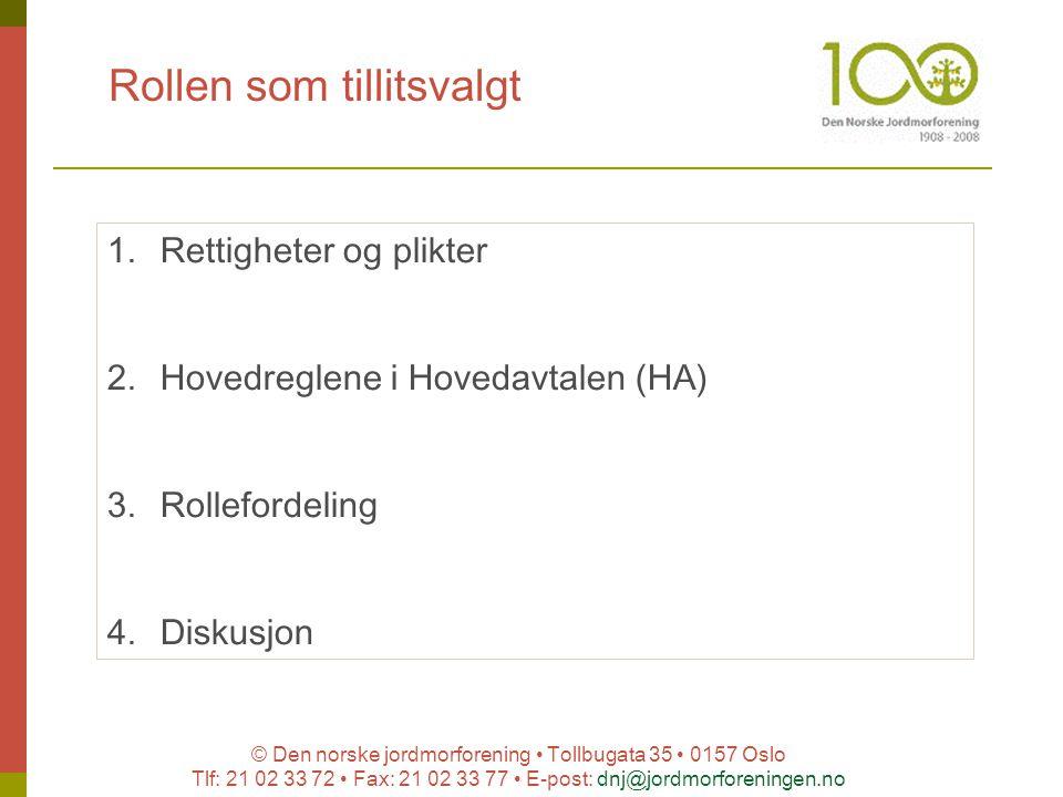 © Den norske jordmorforening Tollbugata 35 0157 Oslo Tlf: 21 02 33 72 Fax: 21 02 33 77 E-post: dnj@jordmorforeningen.no Rollen som tillitsvalgt 1.Rett