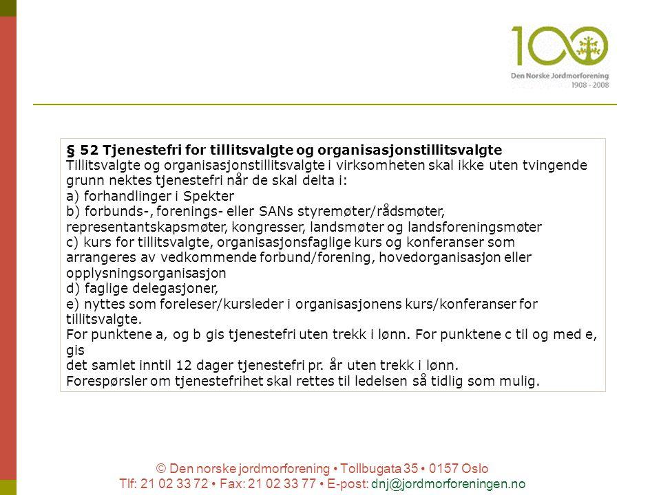 © Den norske jordmorforening Tollbugata 35 0157 Oslo Tlf: 21 02 33 72 Fax: 21 02 33 77 E-post: dnj@jordmorforeningen.no § 52 Tjenestefri for tillitsva