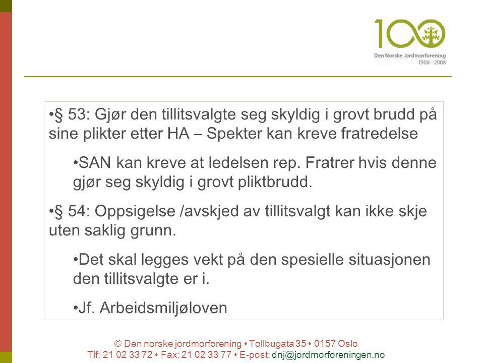 © Den norske jordmorforening Tollbugata 35 0157 Oslo Tlf: 21 02 33 72 Fax: 21 02 33 77 E-post: dnj@jordmorforeningen.no § 53: Gjør den tillitsvalgte s