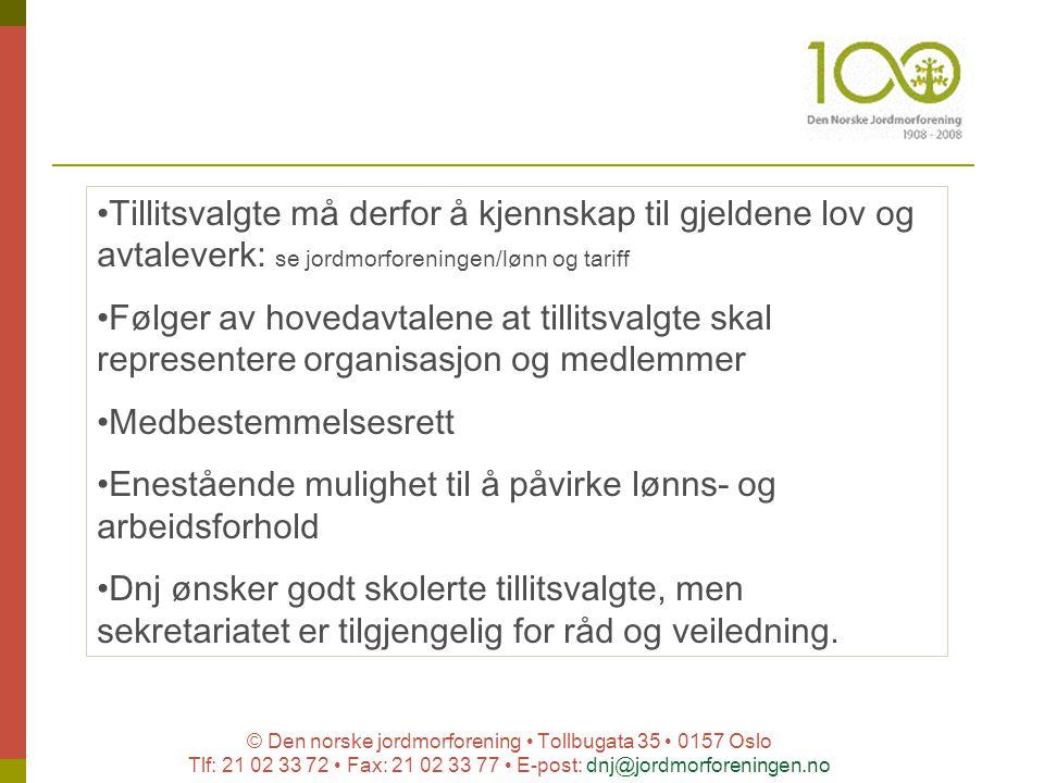 © Den norske jordmorforening Tollbugata 35 0157 Oslo Tlf: 21 02 33 72 Fax: 21 02 33 77 E-post: dnj@jordmorforeningen.no § 30: De tillitsvalgte skal være med på drøftelser om virksomhetens ordinære drift, jf.