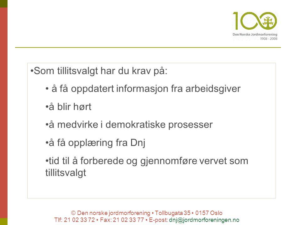 © Den norske jordmorforening Tollbugata 35 0157 Oslo Tlf: 21 02 33 72 Fax: 21 02 33 77 E-post: dnj@jordmorforeningen.no Som tillitsvalgt har du krav p