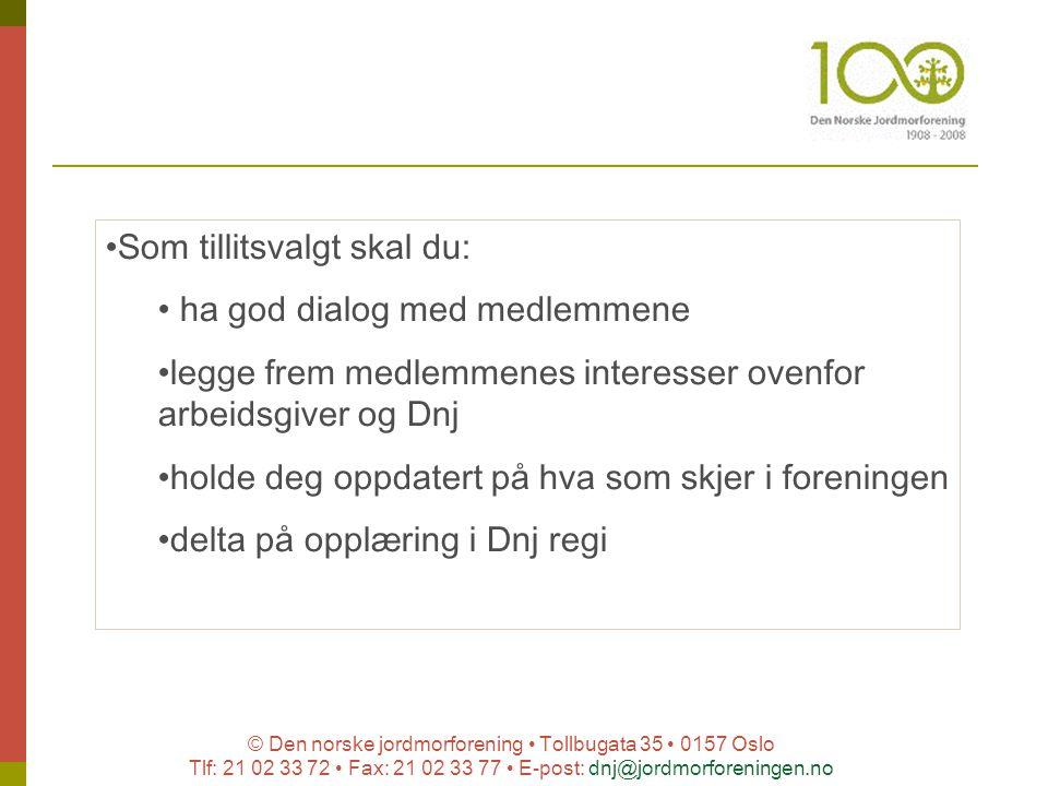 © Den norske jordmorforening Tollbugata 35 0157 Oslo Tlf: 21 02 33 72 Fax: 21 02 33 77 E-post: dnj@jordmorforeningen.no Som tillitsvalgt skal du: ha g