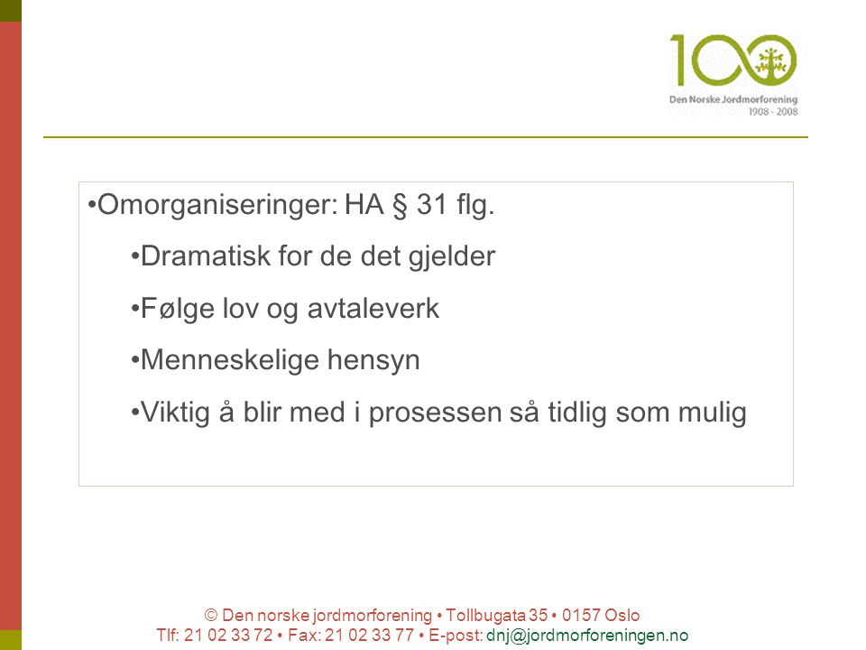 © Den norske jordmorforening Tollbugata 35 0157 Oslo Tlf: 21 02 33 72 Fax: 21 02 33 77 E-post: dnj@jordmorforeningen.no Omorganiseringer: HA § 31 flg.