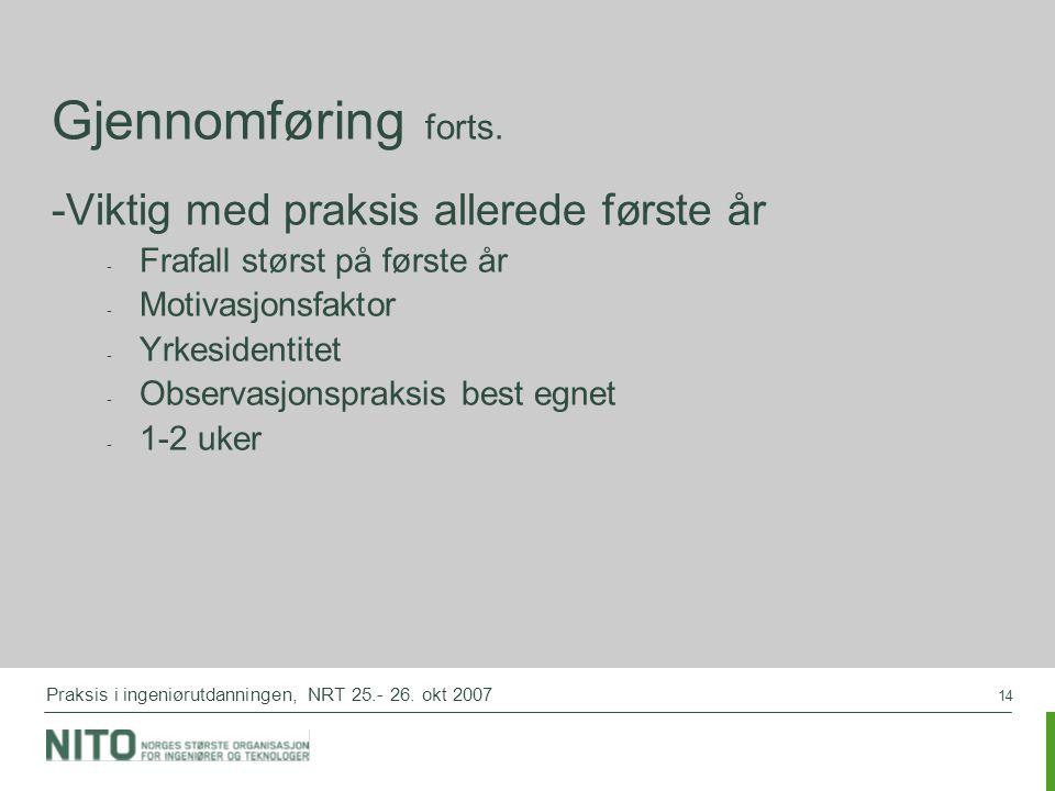 14 Praksis i ingeniørutdanningen, NRT 25.- 26. okt 2007 Gjennomføring forts. -Viktig med praksis allerede første år - Frafall størst på første år - Mo