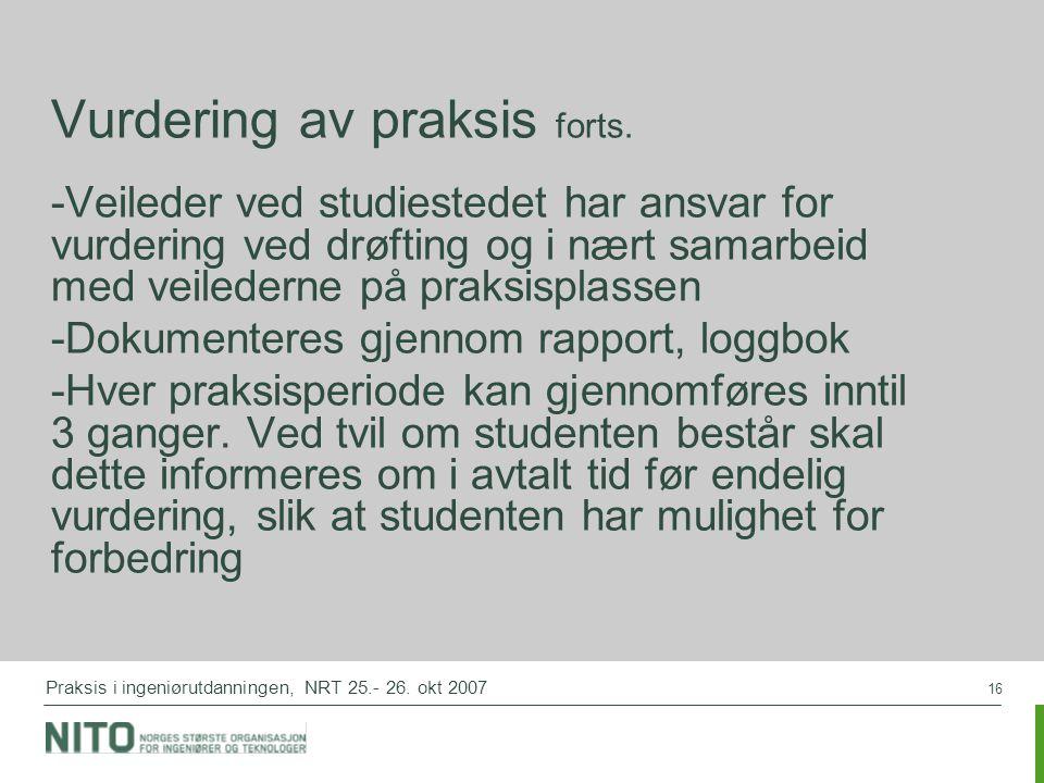 16 Praksis i ingeniørutdanningen, NRT 25.- 26. okt 2007 Vurdering av praksis forts. -Veileder ved studiestedet har ansvar for vurdering ved drøfting o