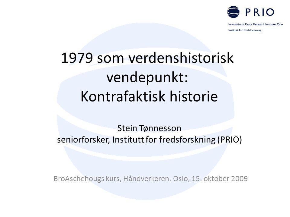 1979 som verdenshistorisk vendepunkt: Kontrafaktisk historie BroAschehougs kurs, Håndverkeren, Oslo, 15. oktober 2009 Stein Tønnesson seniorforsker, I