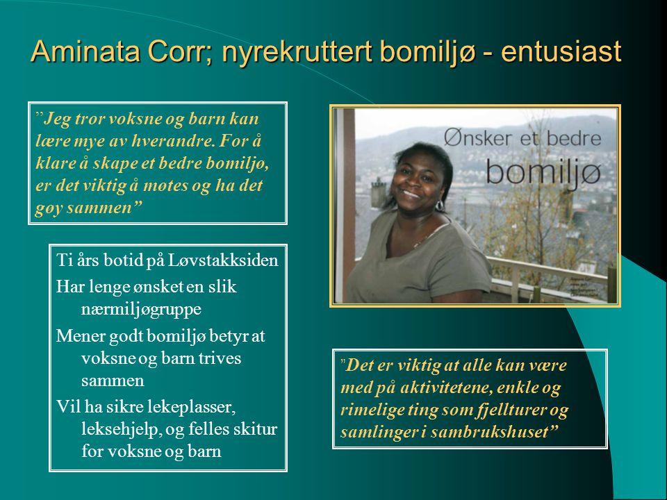 Aminata Corr; nyrekruttert bomiljø - entusiast Ti års botid på Løvstakksiden Har lenge ønsket en slik nærmiljøgruppe Mener godt bomiljø betyr at voksn