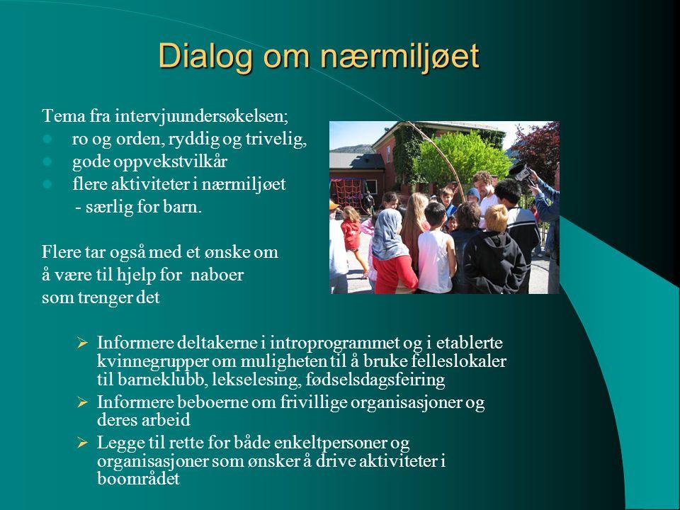 Dialog om nærmiljøet Tema fra intervjuundersøkelsen; ro og orden, ryddig og trivelig, gode oppvekstvilkår flere aktiviteter i nærmiljøet - særlig for barn.