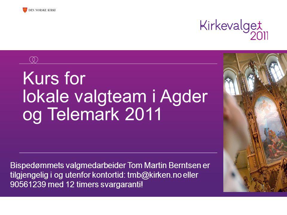 Kurs for lokale valgteam i Agder og Telemark 2011 Bispedømmets valgmedarbeider Tom Martin Berntsen er tilgjengelig i og utenfor kontortid: tmb@kirken.no eller 90561239 med 12 timers svargaranti!