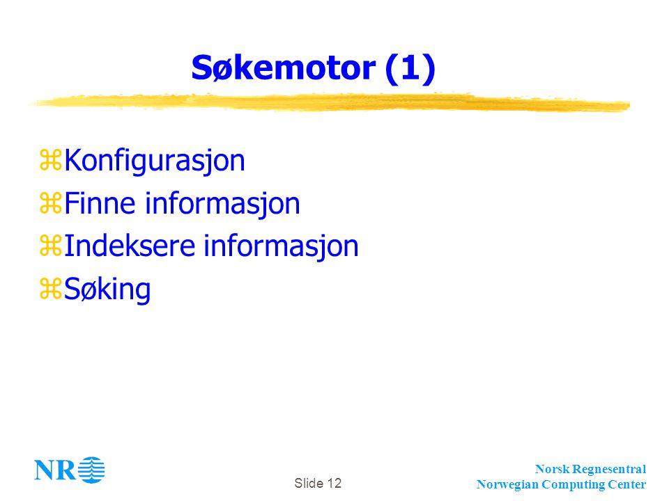 Norsk Regnesentral Norwegian Computing Center Slide 12 Søkemotor (1) zKonfigurasjon zFinne informasjon zIndeksere informasjon zSøking