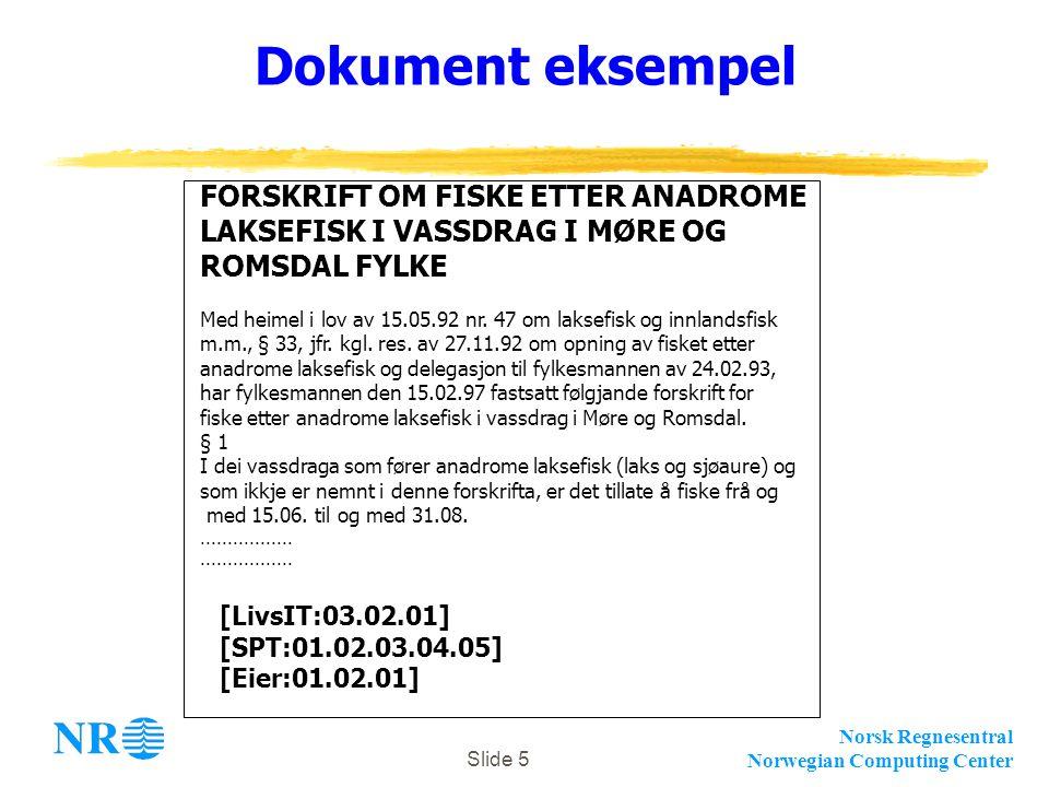 Norsk Regnesentral Norwegian Computing Center Slide 5 Dokument eksempel FORSKRIFT OM FISKE ETTER ANADROME LAKSEFISK I VASSDRAG I MØRE OG ROMSDAL FYLKE Med heimel i lov av 15.05.92 nr.