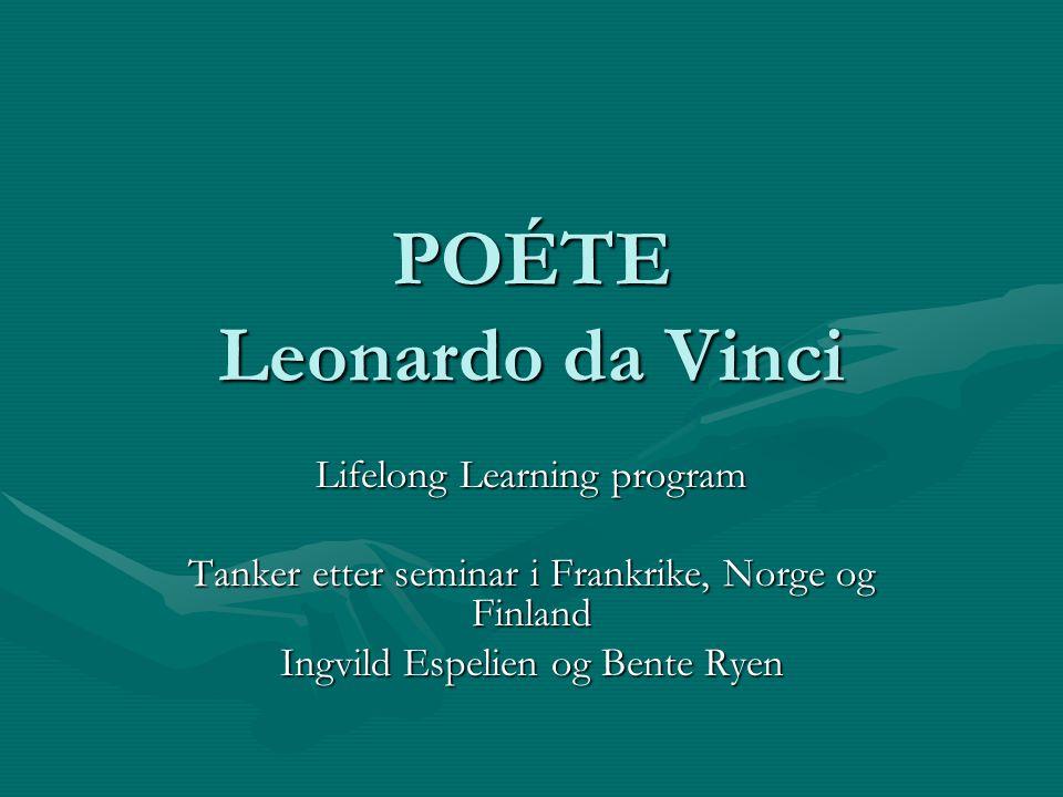 POÉTE Leonardo da Vinci Lifelong Learning program Tanker etter seminar i Frankrike, Norge og Finland Ingvild Espelien og Bente Ryen