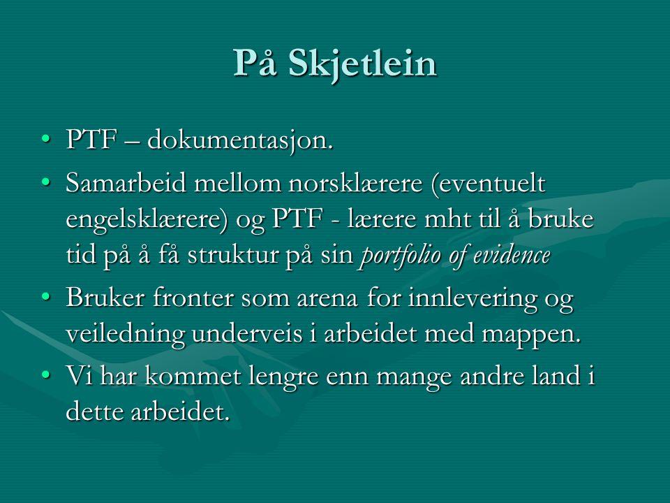 På Skjetlein PTF – dokumentasjon.PTF – dokumentasjon. Samarbeid mellom norsklærere (eventuelt engelsklærere) og PTF - lærere mht til å bruke tid på å
