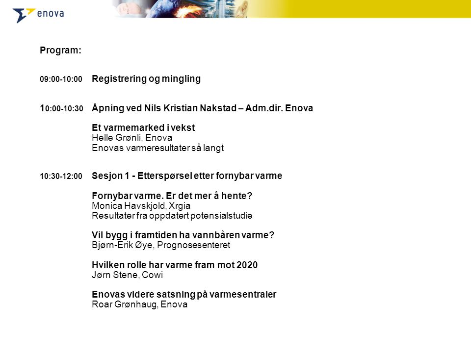Program: 09:00-10:00 Registrering og mingling 1 0:00-10:30 Åpning ved Nils Kristian Nakstad – Adm.dir.