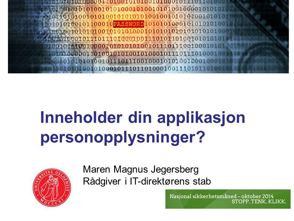 Inneholder din applikasjon personopplysninger? Maren Magnus Jegersberg Rådgiver i IT-direktørens stab