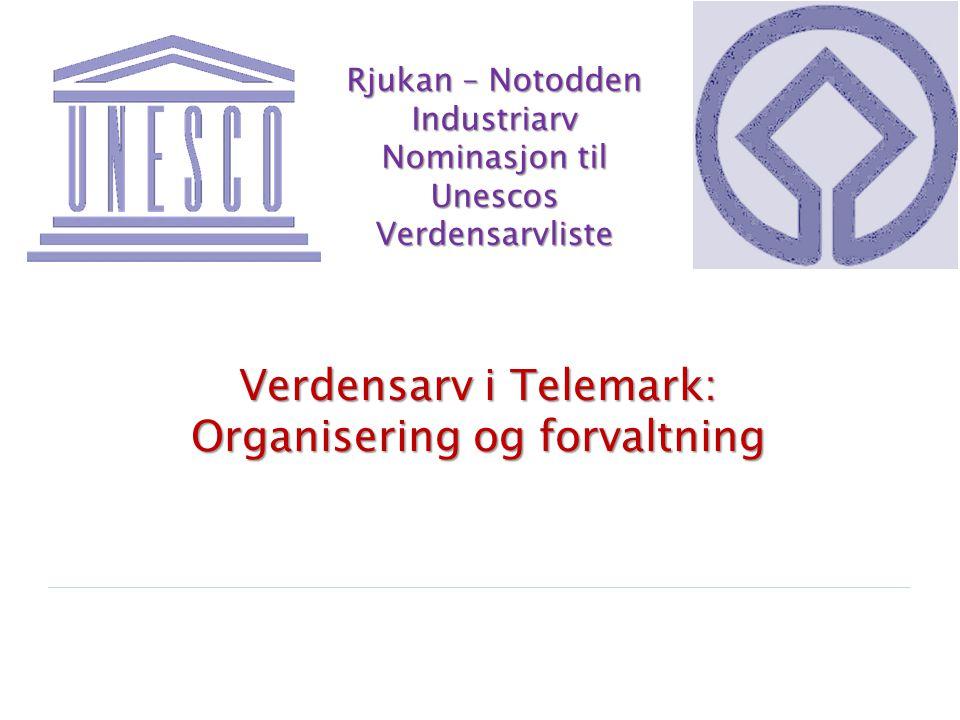 Rjukan – Notodden Industriarv Nominasjon til Unescos Verdensarvliste Verdensarv i Telemark: Organisering og forvaltning