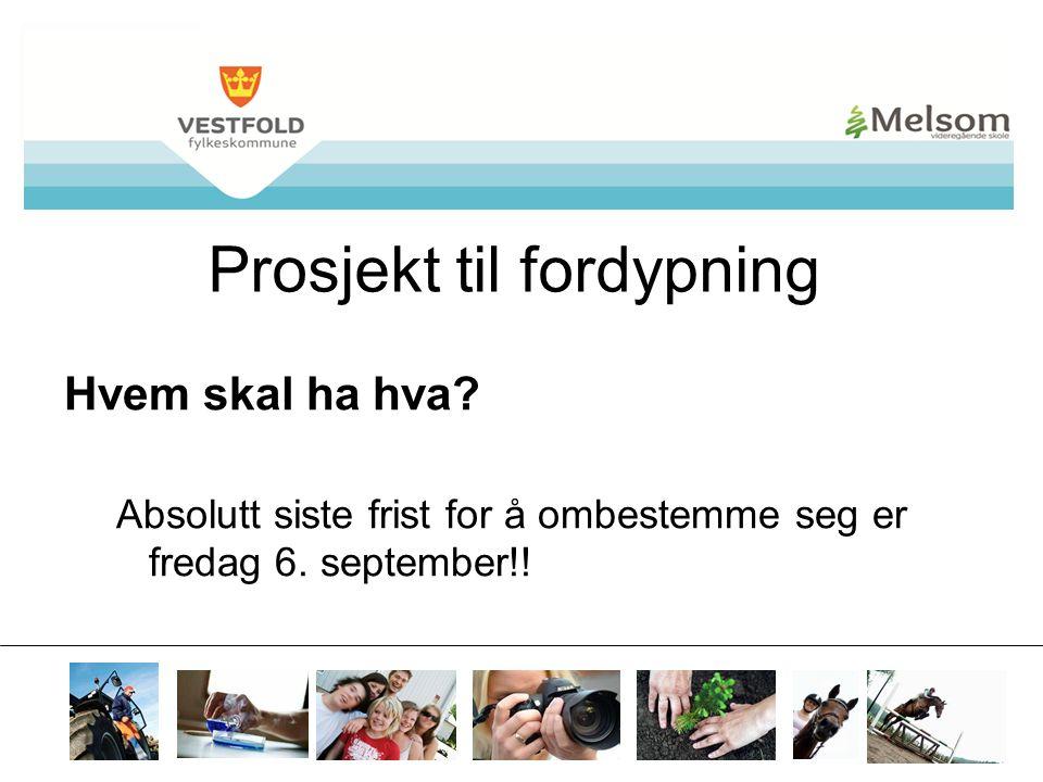 mvs.vfk.no Prosjekt til fordypning Hvem skal ha hva? Absolutt siste frist for å ombestemme seg er fredag 6. september!!