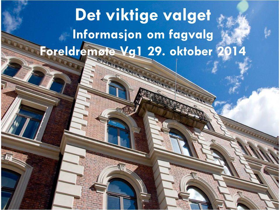 Det viktige valget Informasjon om fagvalg Foreldremøte Vg1 29. oktober 2014
