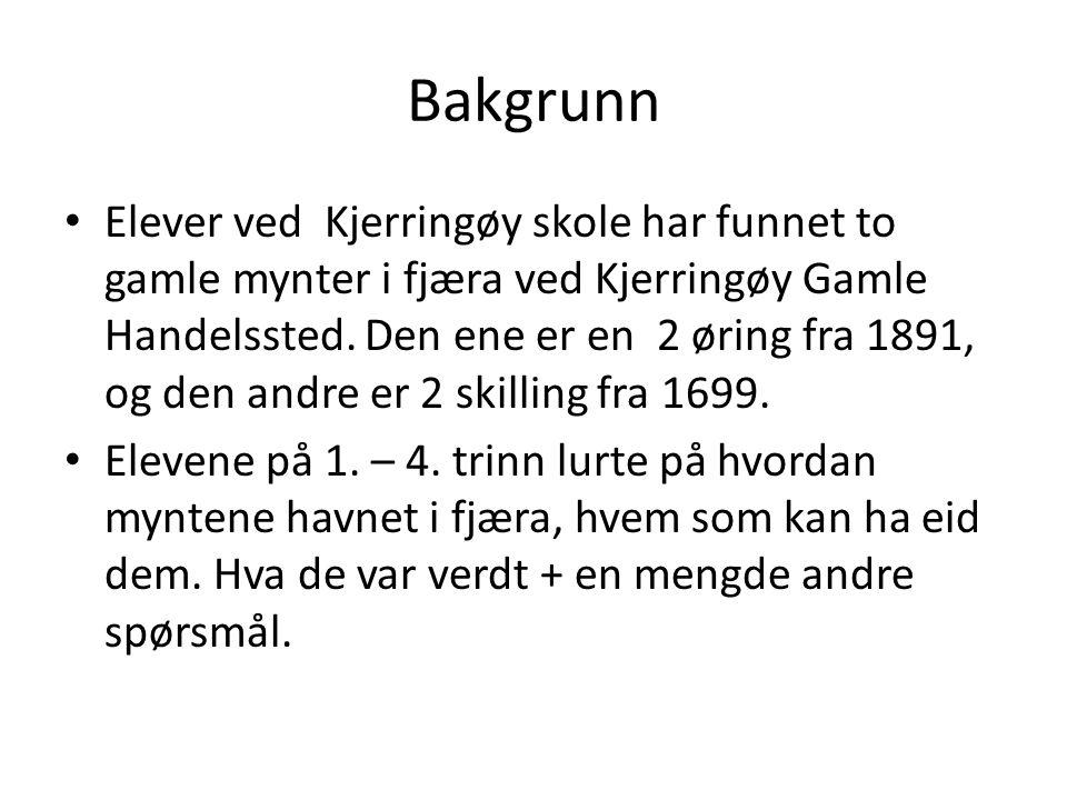 Bakgrunn Elever ved Kjerringøy skole har funnet to gamle mynter i fjæra ved Kjerringøy Gamle Handelssted. Den ene er en 2 øring fra 1891, og den andre