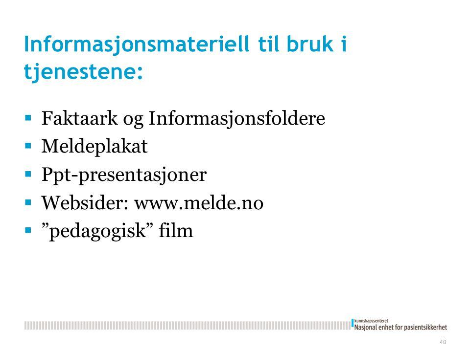 Informasjonsmateriell til bruk i tjenestene:  Faktaark og Informasjonsfoldere  Meldeplakat  Ppt-presentasjoner  Websider: www.melde.no  pedagogisk film 40