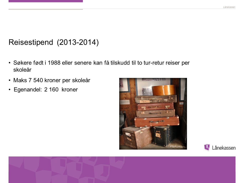 Lånekassen Reisestipend (2013-2014) Søkere født i 1988 eller senere kan få tilskudd til to tur-retur reiser per skoleår Maks 7 540 kroner per skoleår
