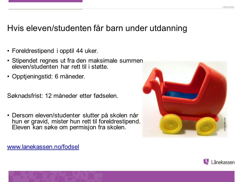 Lånekassen Hvis eleven/studenten får barn under utdanning Foreldrestipend i opptil 44 uker. Stipendet regnes ut fra den maksimale summen eleven/studen