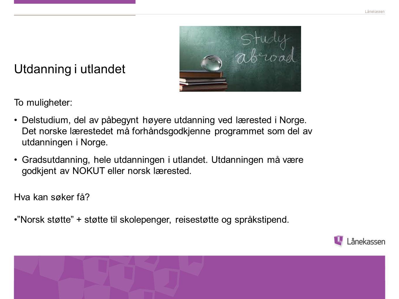 Lånekassen Utdanning i utlandet To muligheter: Delstudium, del av påbegynt høyere utdanning ved lærested i Norge. Det norske lærestedet må forhåndsgod