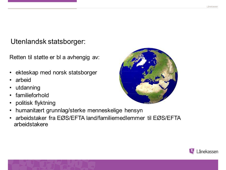 Lånekassen Utenlandsk statsborger: Retten til støtte er bl a avhengig av: ekteskap med norsk statsborger arbeid utdanning familieforhold politisk flyk