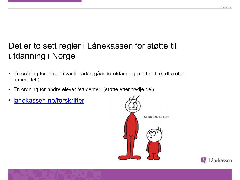 Lånekassen Det er to sett regler i Lånekassen for støtte til utdanning i Norge En ordning for elever i vanlig videregående utdanning med rett (støtte
