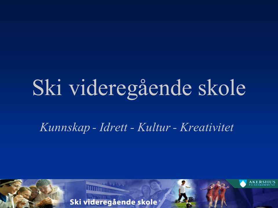 Ski videregående skole Kunnskap - Idrett - Kultur - Kreativitet