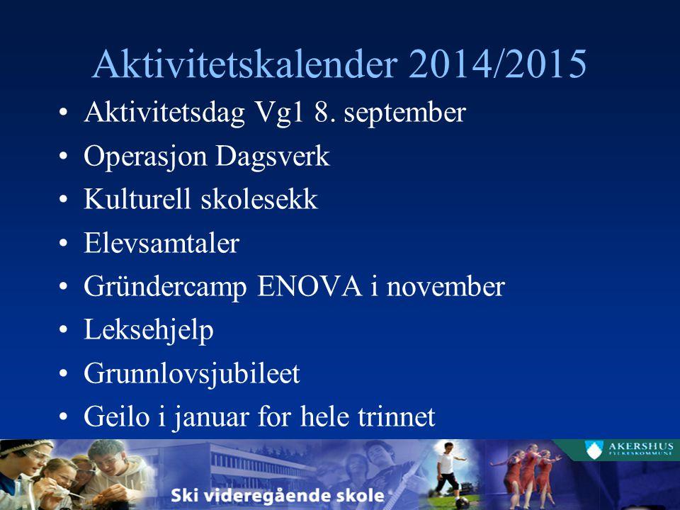 Aktivitetskalender 2014/2015 Aktivitetsdag Vg1 8. september Operasjon Dagsverk Kulturell skolesekk Elevsamtaler Gründercamp ENOVA i november Leksehjel