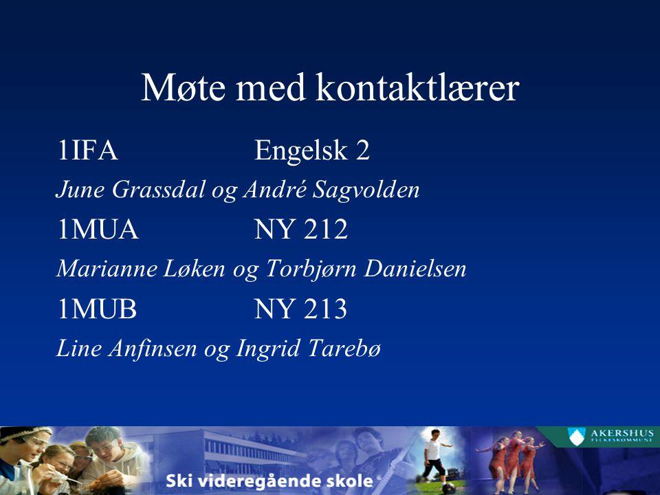 Møte med kontaktlærer 1IFAEngelsk 2 June Grassdal og André Sagvolden 1MUANY 212 Marianne Løken og Torbjørn Danielsen 1MUBNY 213 Line Anfinsen og Ingri
