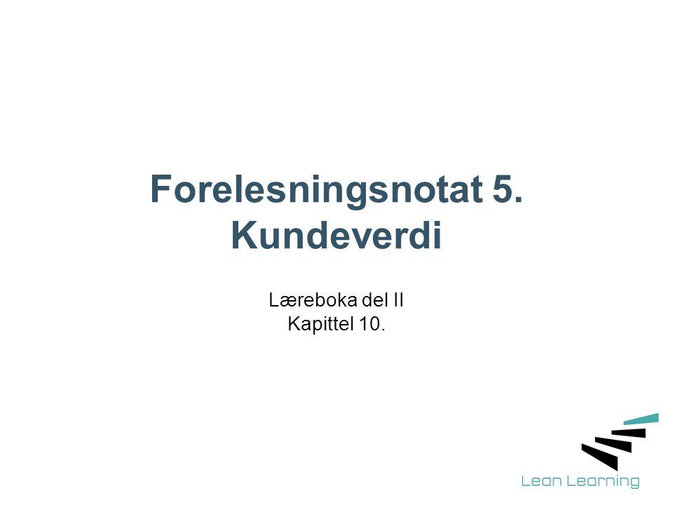 Forelesningsnotat 5. Kundeverdi Læreboka del II Kapittel 10.