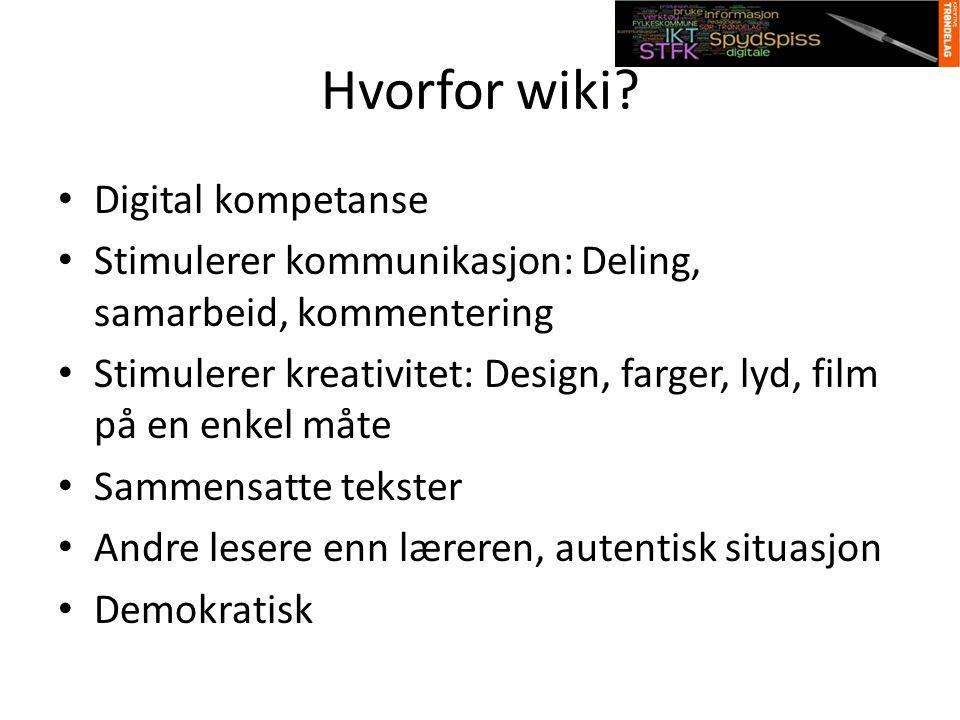 Hvorfor wiki? Digital kompetanse Stimulerer kommunikasjon: Deling, samarbeid, kommentering Stimulerer kreativitet: Design, farger, lyd, film på en enk