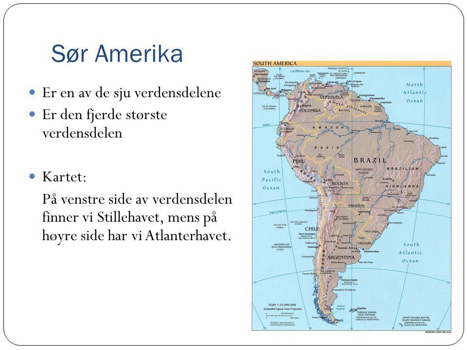 Sør Amerika Er en av de sju verdensdelene Er den fjerde største verdensdelen Kartet: På venstre side av verdensdelen finner vi Stillehavet, mens på høyre side har vi Atlanterhavet.