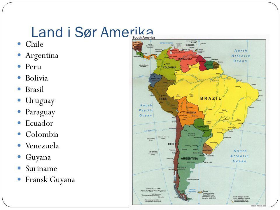 Land i Sør Amerika Chile Argentina Peru Bolivia Brasil Uruguay Paraguay Ecuador Colombia Venezuela Guyana Suriname Fransk Guyana