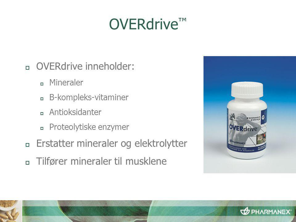 OVERdrive ™  OVERdrive inneholder:  Mineraler  B-kompleks-vitaminer  Antioksidanter  Proteolytiske enzymer  Erstatter mineraler og elektrolytter  Tilfører mineraler til musklene