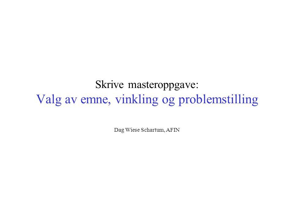Skrive masteroppgave: Valg av emne, vinkling og problemstilling Dag Wiese Schartum, AFIN