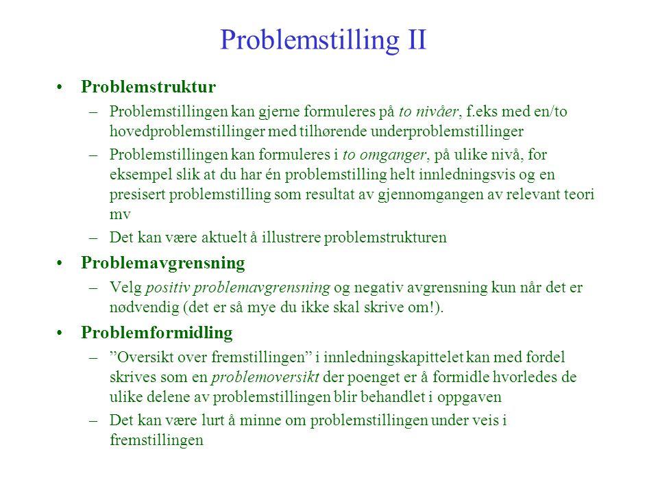 Problemstilling II Problemstruktur –Problemstillingen kan gjerne formuleres på to nivåer, f.eks med en/to hovedproblemstillinger med tilhørende underp