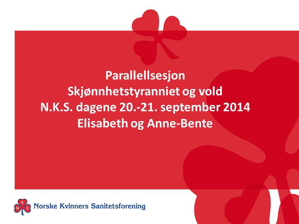 Parallellsesjon Skjønnhetstyranniet og vold N.K.S. dagene 20.-21. september 2014 Elisabeth og Anne-Bente