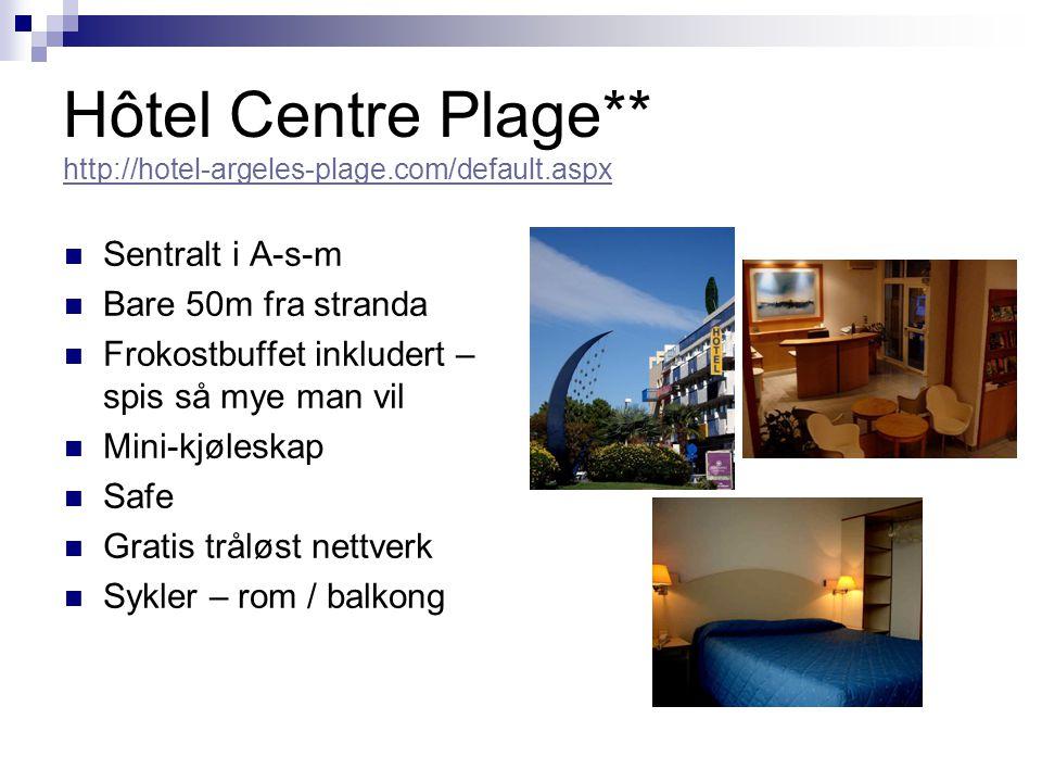 Hôtel Centre Plage** http://hotel-argeles-plage.com/default.aspx http://hotel-argeles-plage.com/default.aspx Sentralt i A-s-m Bare 50m fra stranda Frokostbuffet inkludert – spis så mye man vil Mini-kjøleskap Safe Gratis tråløst nettverk Sykler – rom / balkong