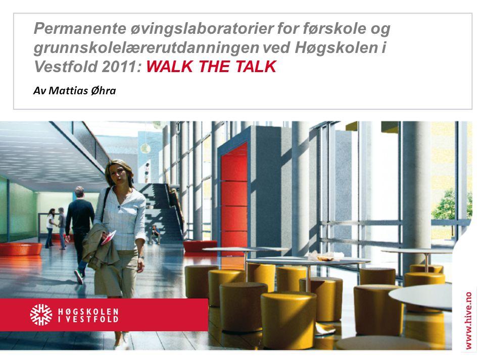 Permanente øvingslaboratorier for førskole og grunnskolelærerutdanningen ved Høgskolen i Vestfold 2011: WALK THE TALK Av Mattias Øhra