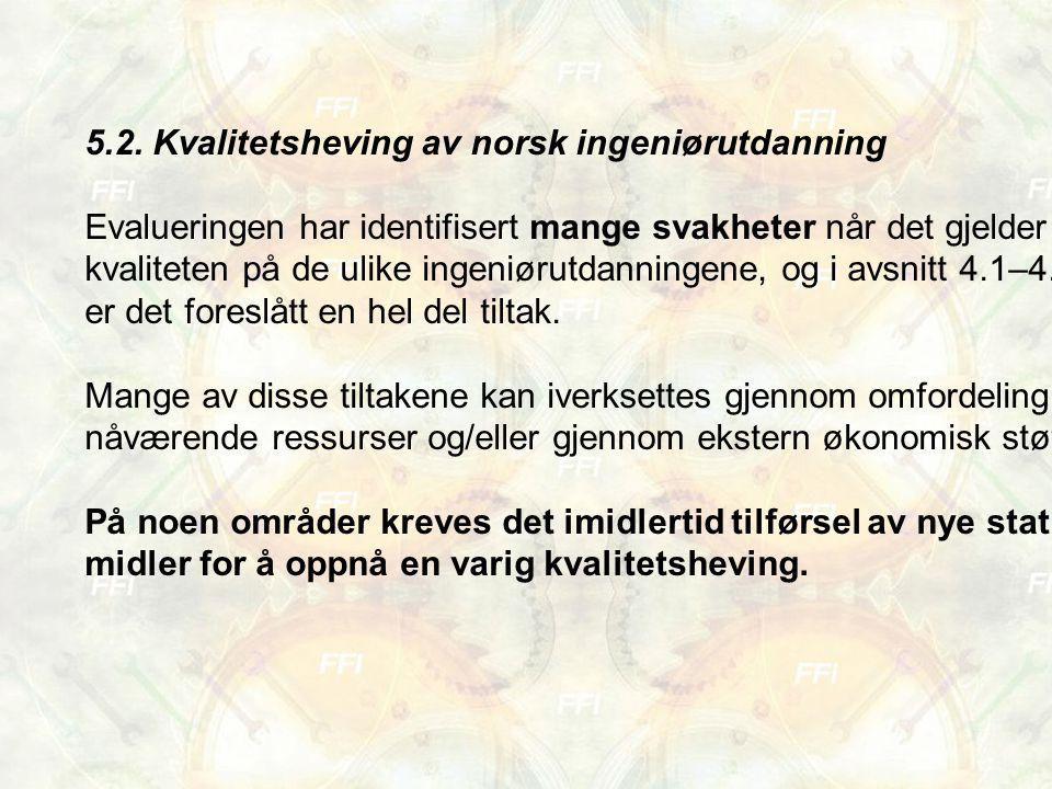 5.2. Kvalitetsheving av norsk ingeniørutdanning Evalueringen har identifisert mange svakheter når det gjelder kvaliteten på de ulike ingeniørutdanning