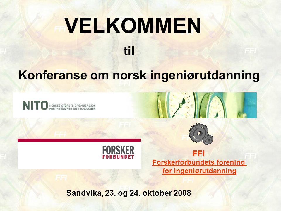 VELKOMMEN til Konferanse om norsk ingeniørutdanning Sandvika, 23. og 24. oktober 2008 FFI Forskerforbundets forening for ingeniørutdanning